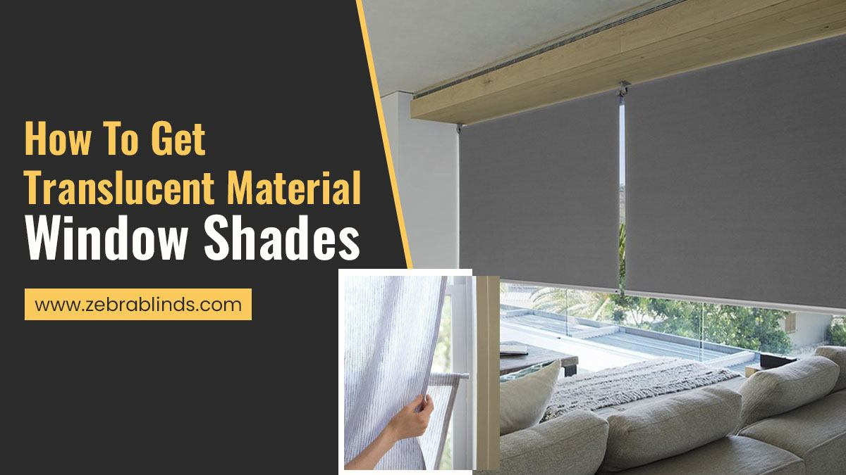 How To Get Translucent Material Window Shades