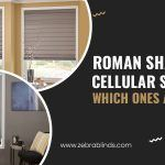 Roman Shades or Cellular Shades – Which Ones Are Right for You?