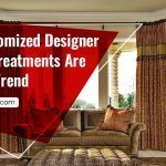 Why Customized Designer Window Treatments Are the New Trend
