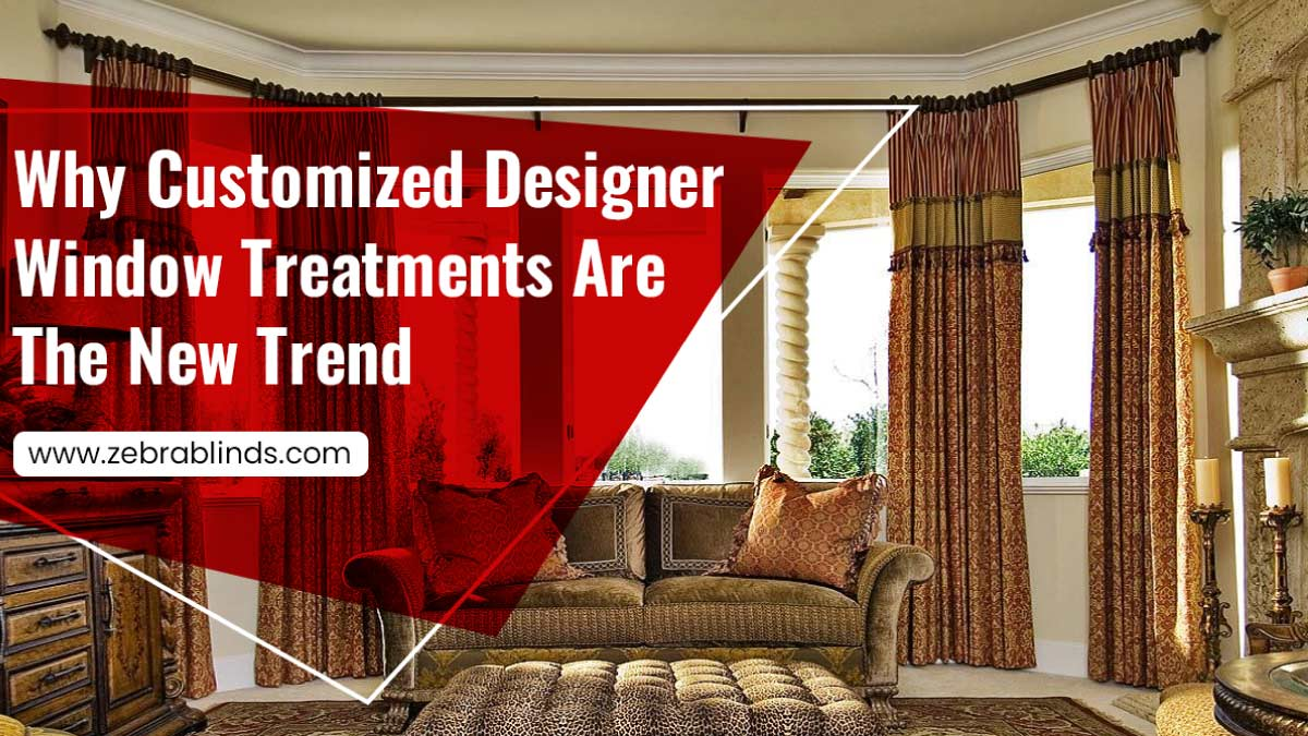 Why Customized Designer Window-Treatments Are The New Trend