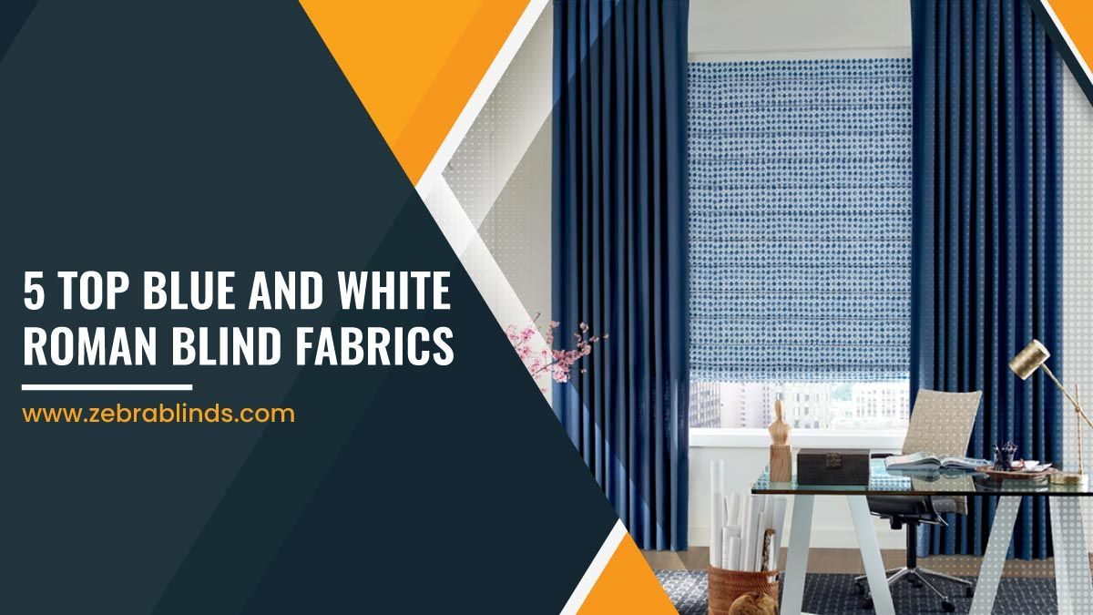 5 Top Blue And White Roman Blind Fabrics