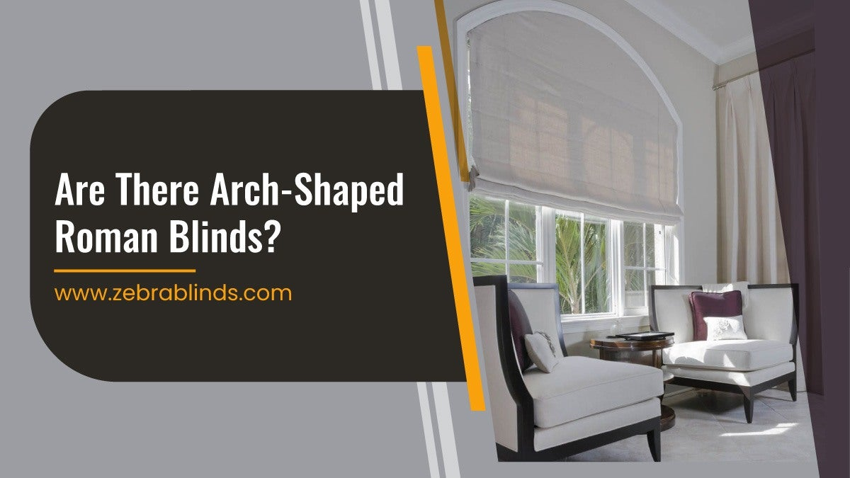 Are There Arch Shaped Roman Blinds