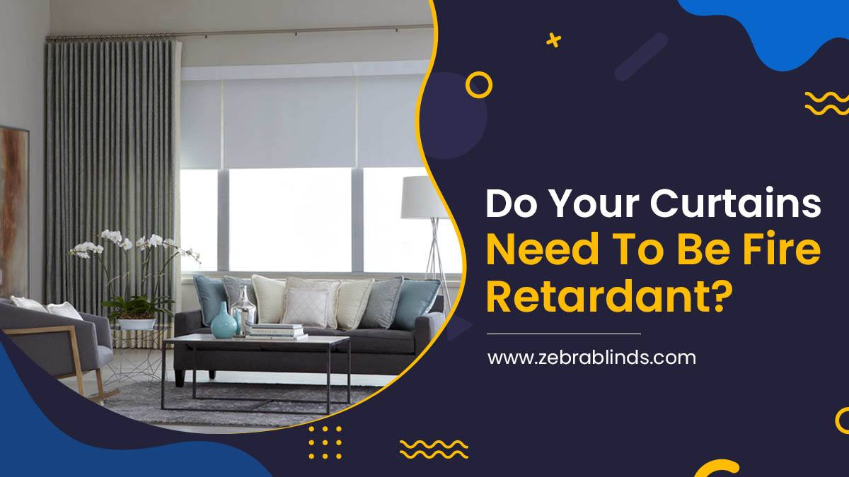 Do Your Curtains Need To Be Fire Retardant