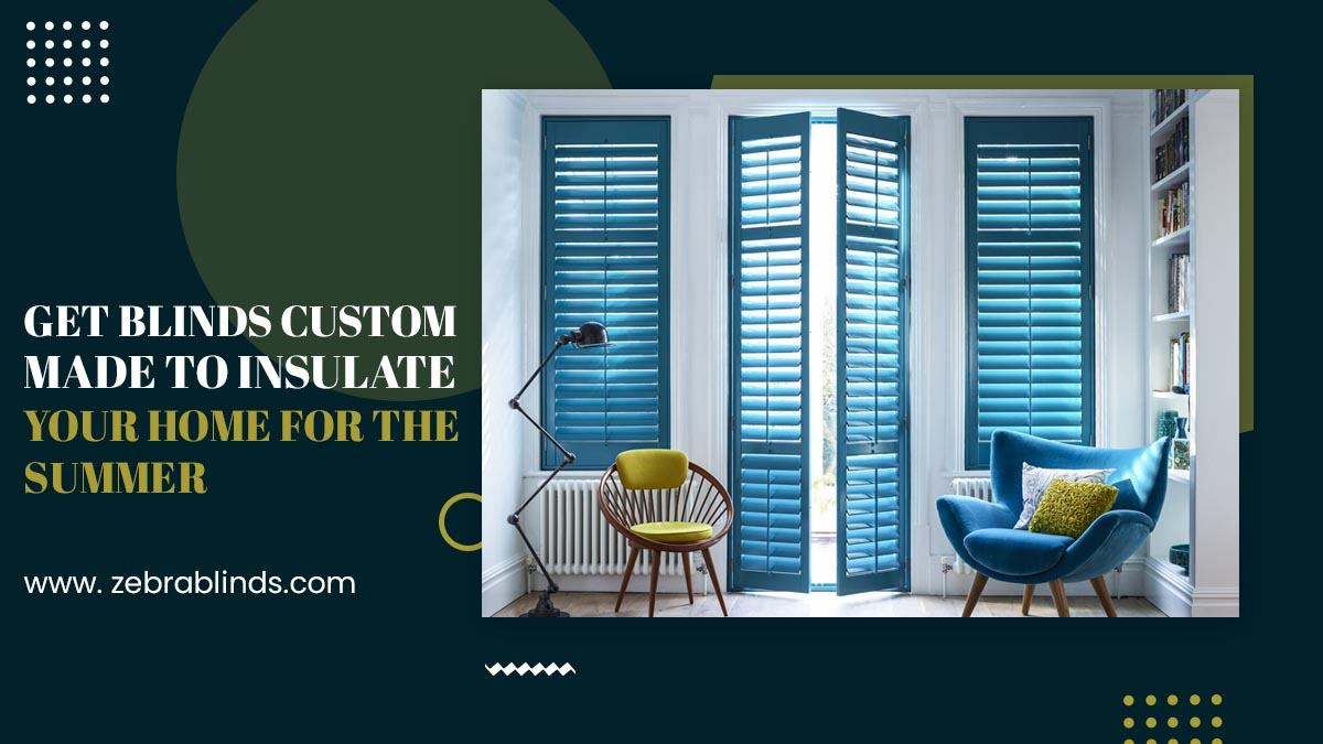 Get Blinds Custom Made To-Insulate-Your Home For The Summer