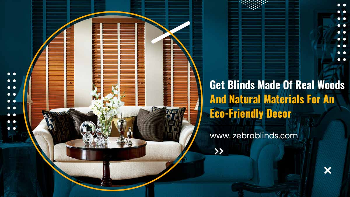 Get Blinds Made Of Real Woods And Natural Materials For An Eco Friendly Decor