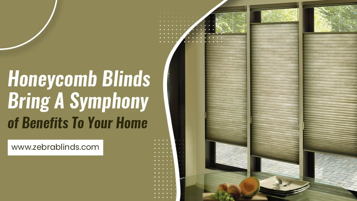 Honeycomb Blinds Bring A Symphony of Benefits To Your Home