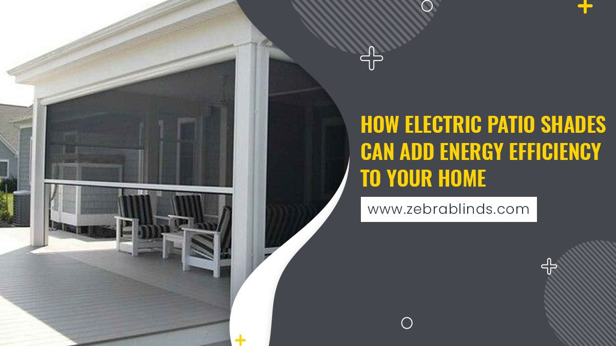 How Electric Patio Shades Can Add Energy Efficiency To Your Home