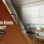 How Long Do Blinds Typically Last?