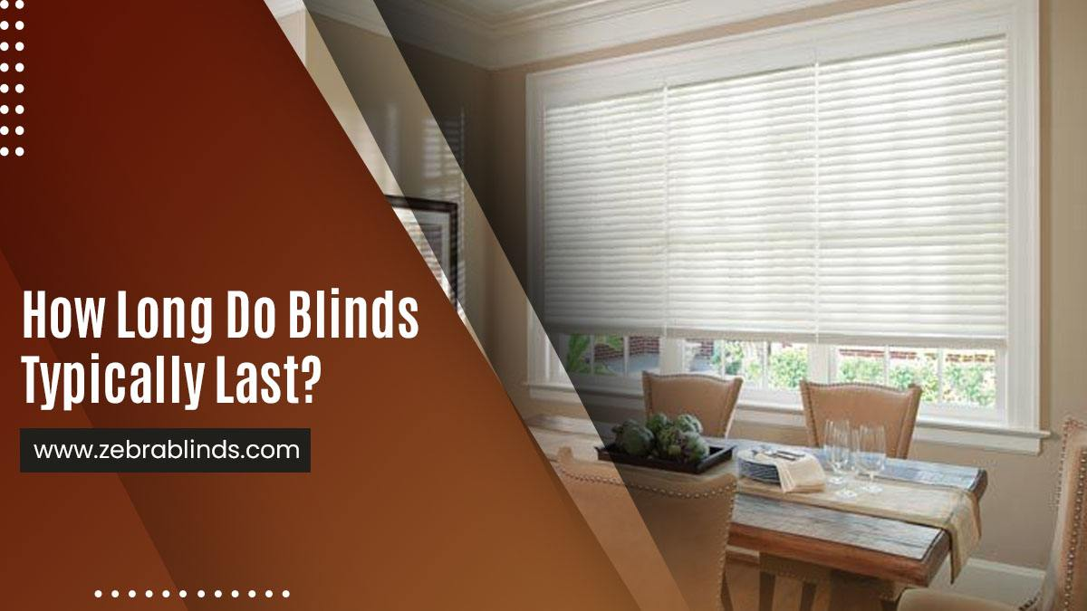 How Long Do Blinds Typically Last