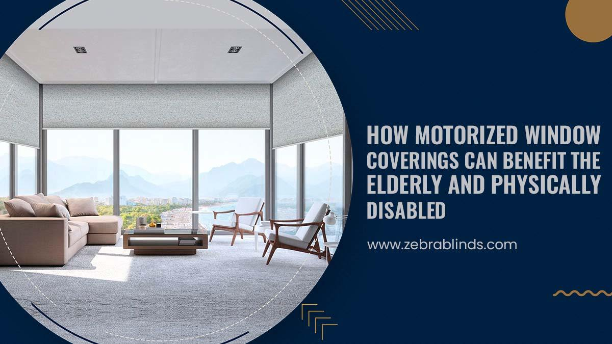 How Motorized Window Coverings Can Benefit The Elderly and Physically Disabled