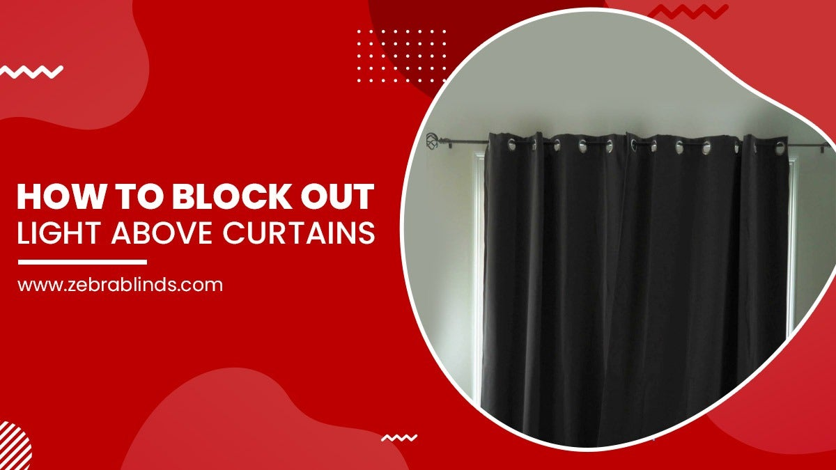 How To Block Out Light Above Curtains