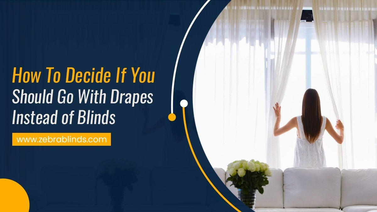 How To Decide If You Should Go With Drapes Instead of Blinds