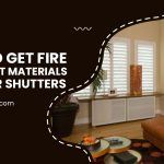 How To Get Fire Retardant Materials For Your Shutters?