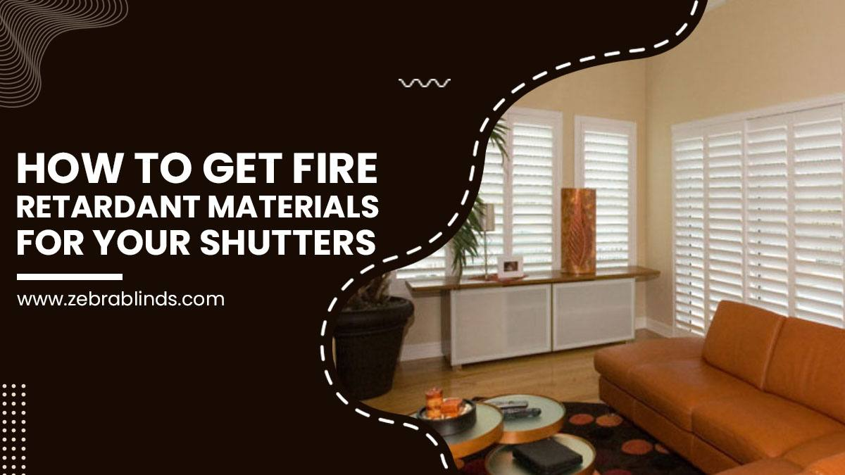 How To Get Fire Retardant Materials For Your Shutters