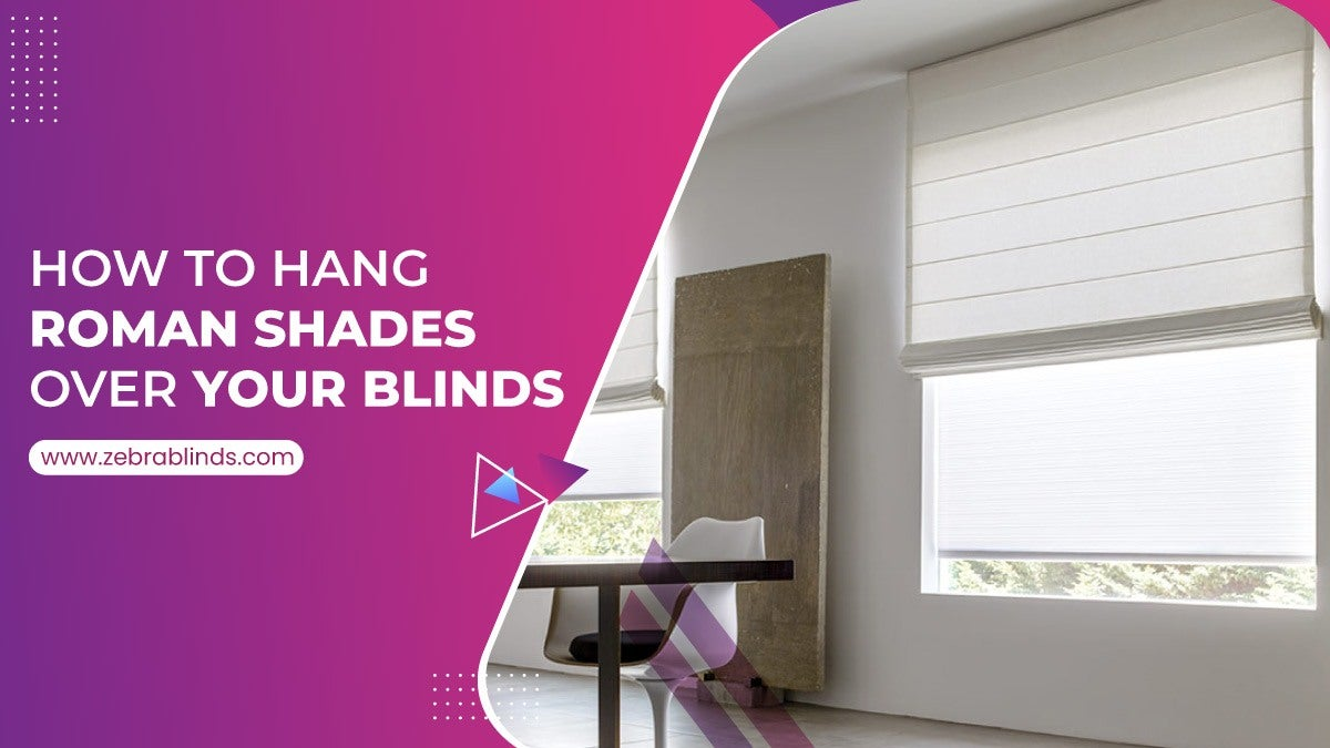 How To Hang Roman Shades Over Your Blinds