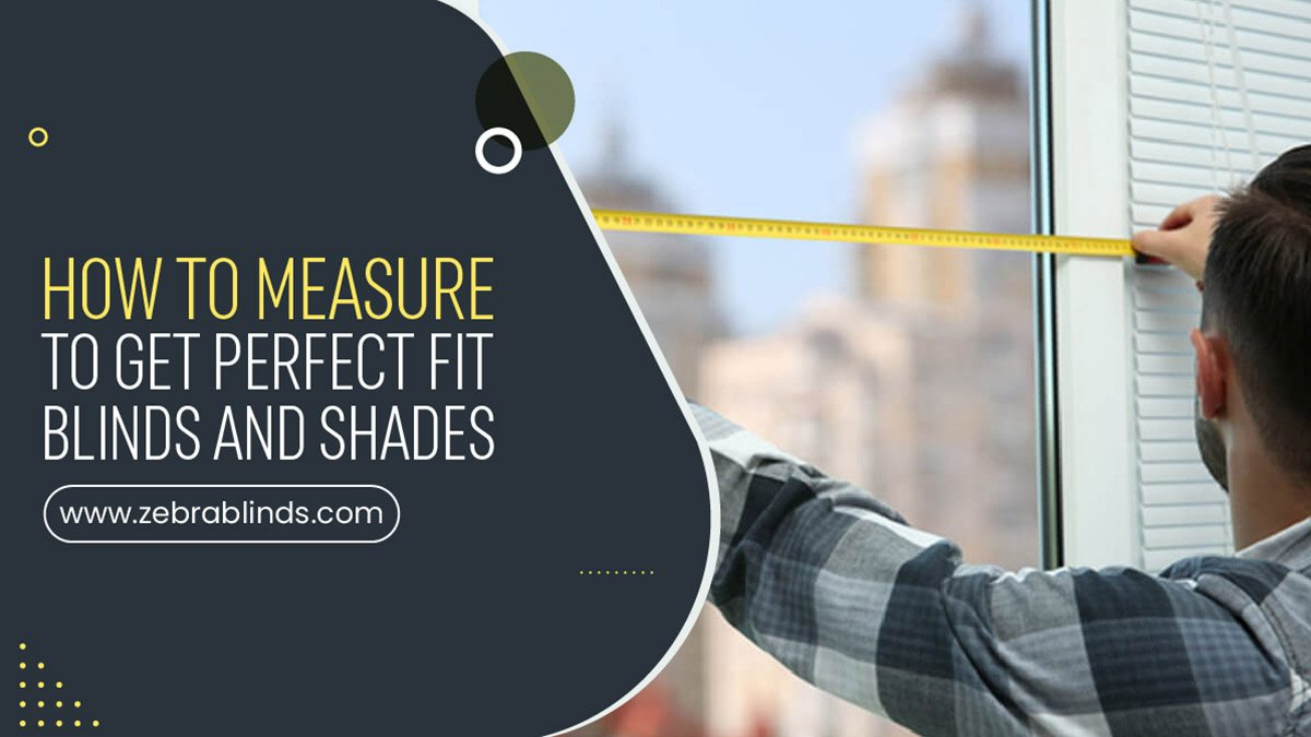 How To Measure To Get Perfect Fit Blinds And Shades