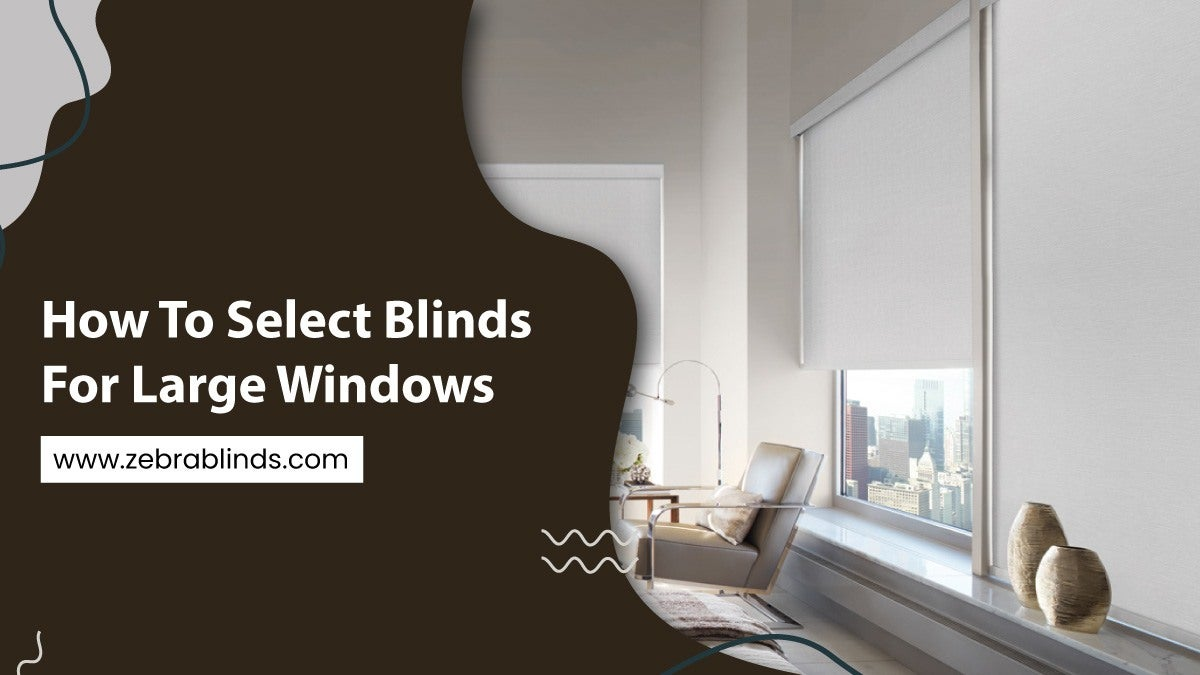 How To Select Blinds For Large Windows