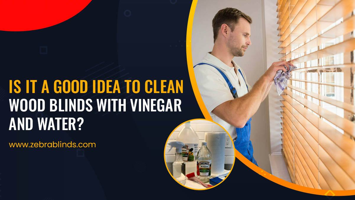 Is It A Good Idea To Clean Wood Blinds With Vinegar And Water