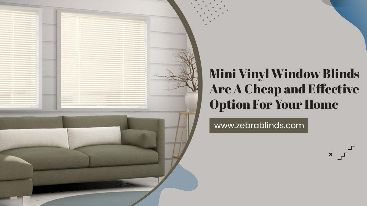 Mini Vinyl Window Blinds Are A Cheap and Effective Option For Your Home
