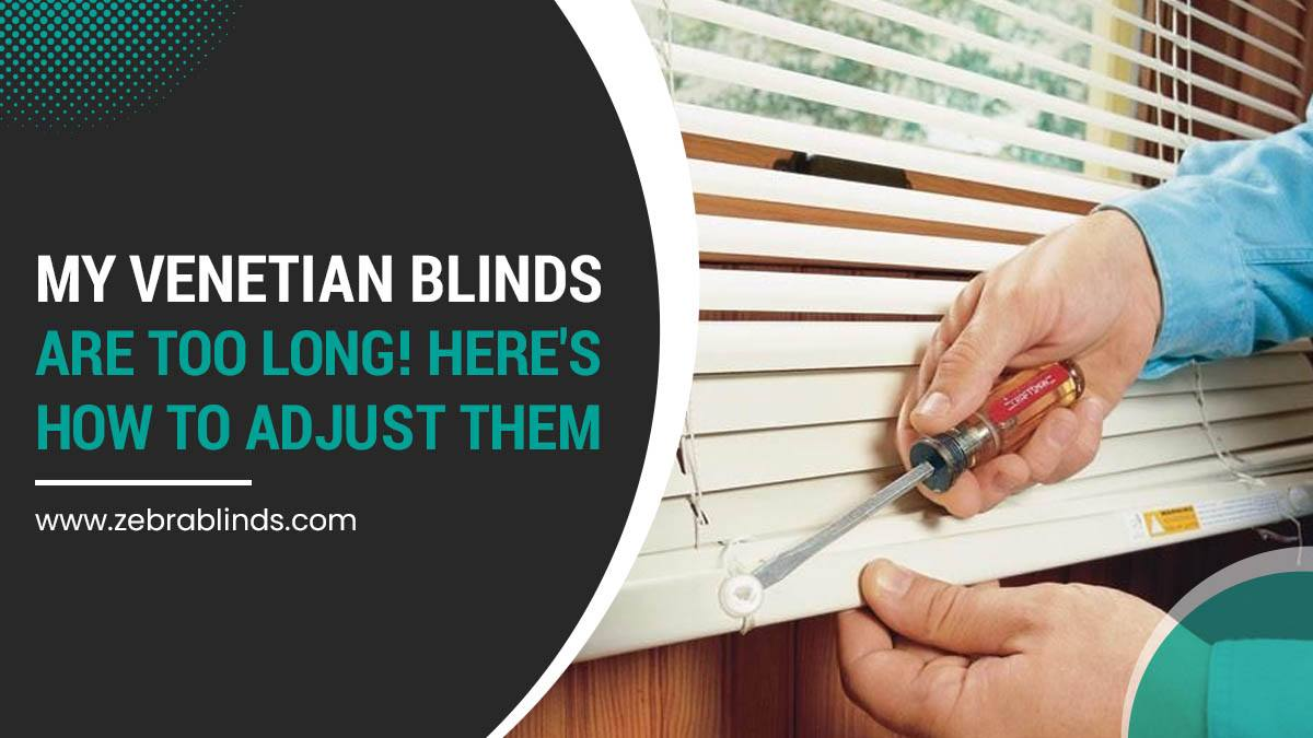 How To Adjust Venetian Blinds That Are Too Long