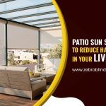 Patio Sun Shades Help To Reduce Harsh Sunlight In Your Living Room