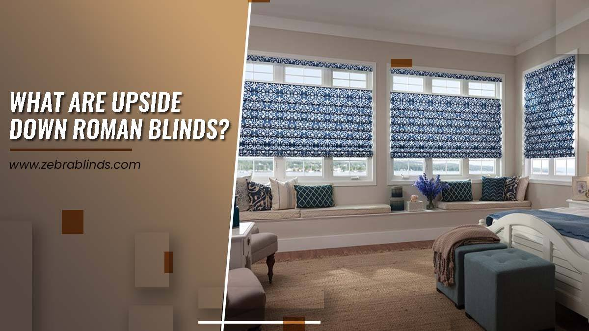 What Are Upside Down Roman Blinds