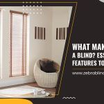 What Makes a Blind a Blind? Essential Blind Features to Look For