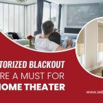 Why Motorized Blackout Shades Are A Must for Your Home Theatre