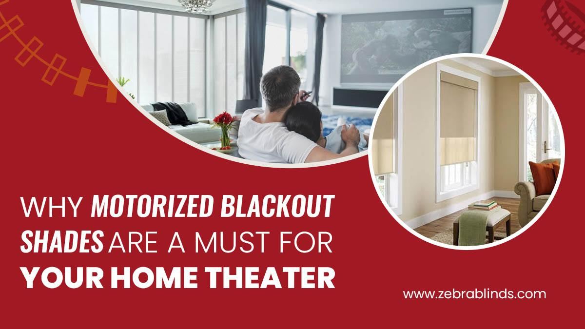 Why Motorized Blackout Shades Are A Must For Your Home Theater