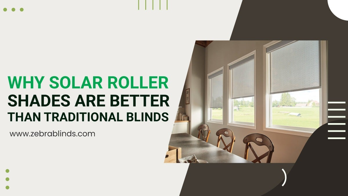 Why Solar Roller Shades Are Better Than Traditional Blinds
