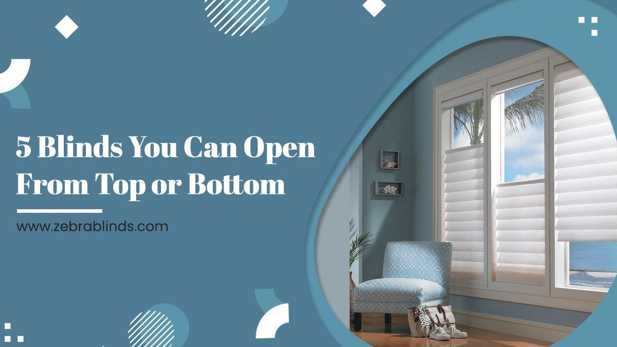 5 Blinds You Can Open From Top or Bottom