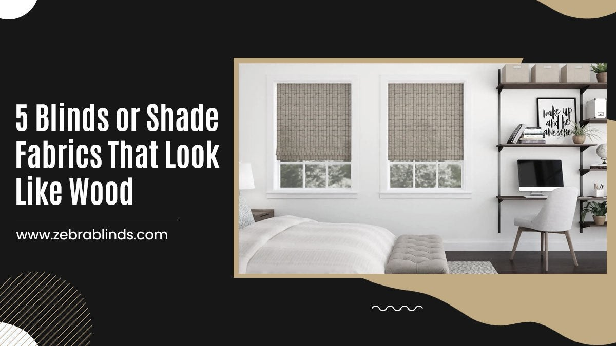 5 Blinds or Shade Fabrics That Look Like Wood