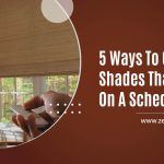 5 Ways to Get Timer Shades That Work on a Schedule