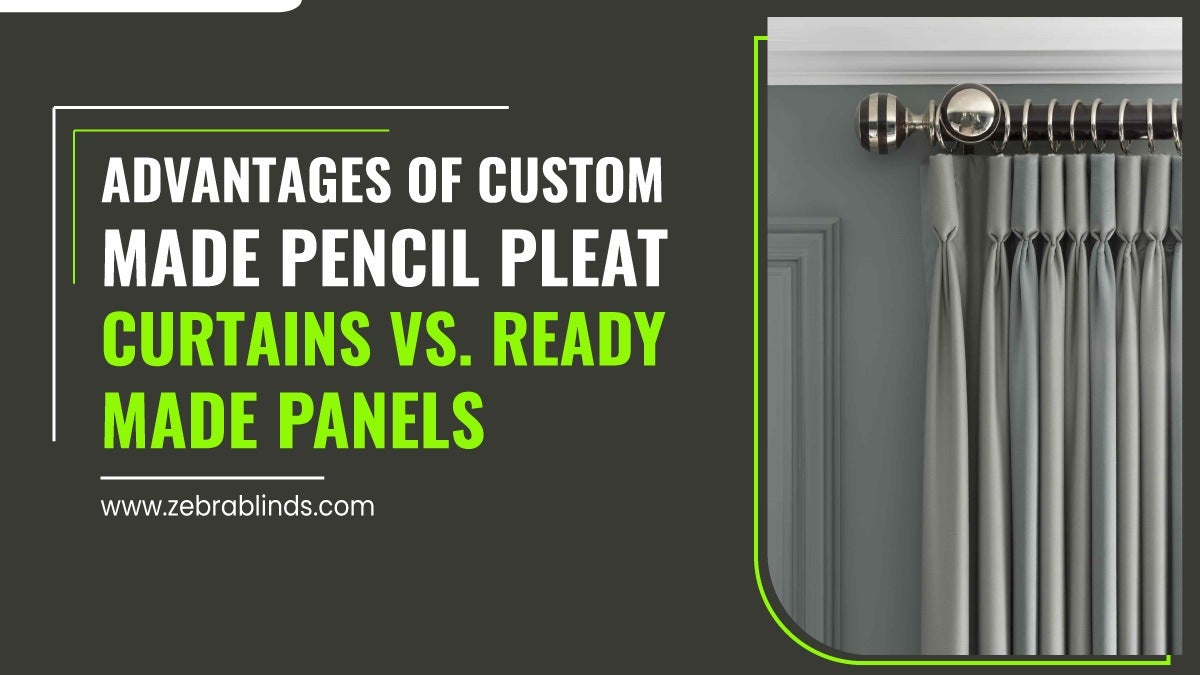 Advantages of Custom Made Pencil Pleat Curtains vs. Ready Made Panels