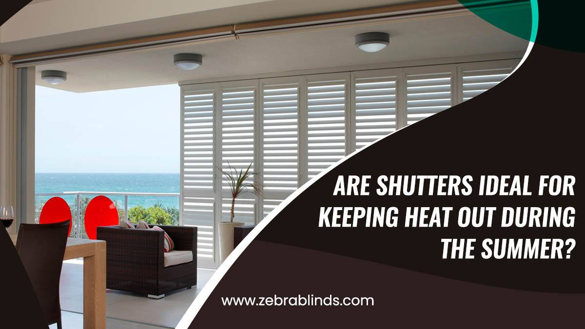 Are Shutters Ideal For Keeping Heat Out During The Summer