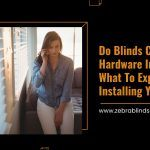 Do Blinds Come With Hardware Included? What to Expect When Installing Your Blinds