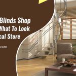 Finding a Blinds Shop Near Me – What to Look For in a Local Store?