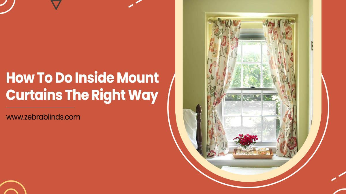 How To Do Inside Mount Curtains The Right Way