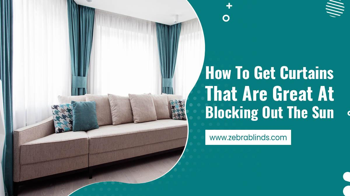 How To Get Curtains That Are Great At Blocking Out The Sun
