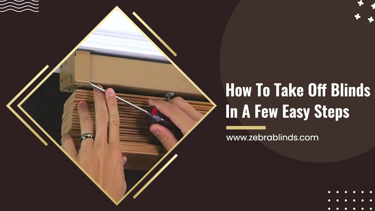 How To Take Off Blinds In A Few Easy Steps