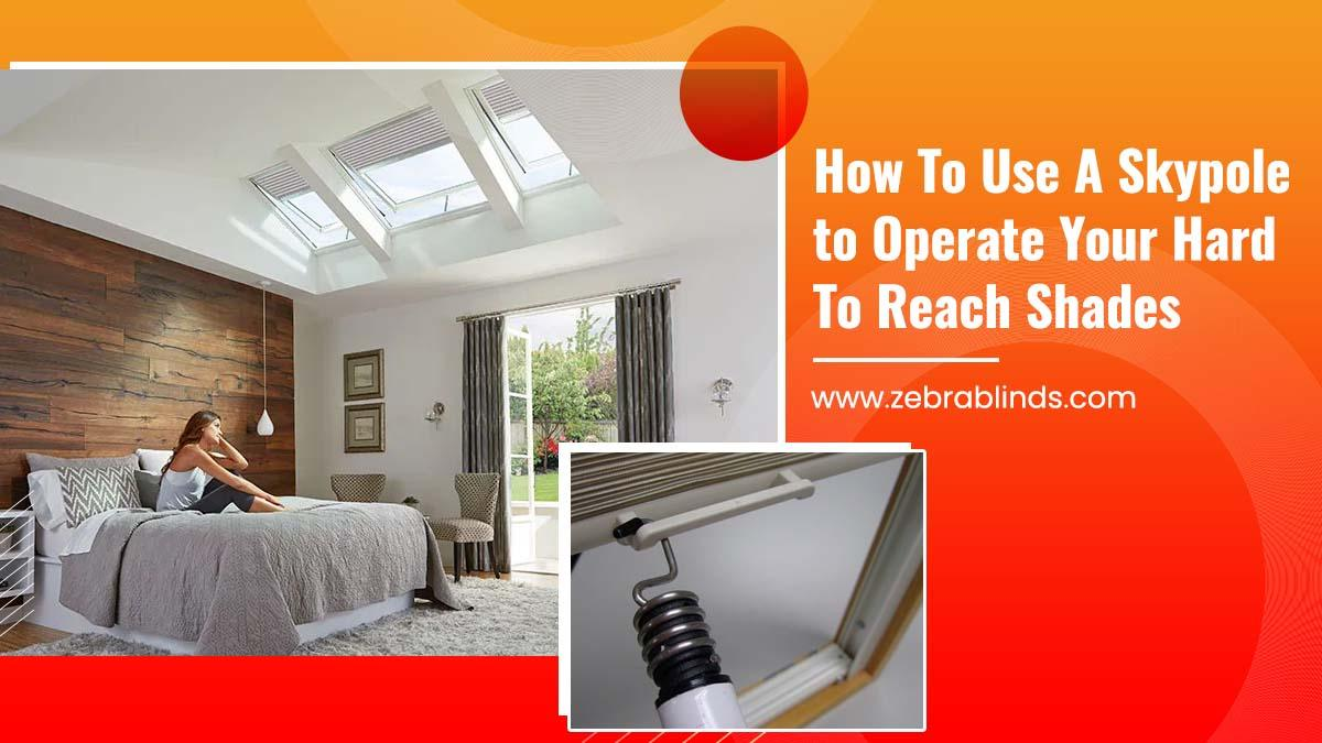 How To Use A Skypole to Operate Your Hard To Reach Shades