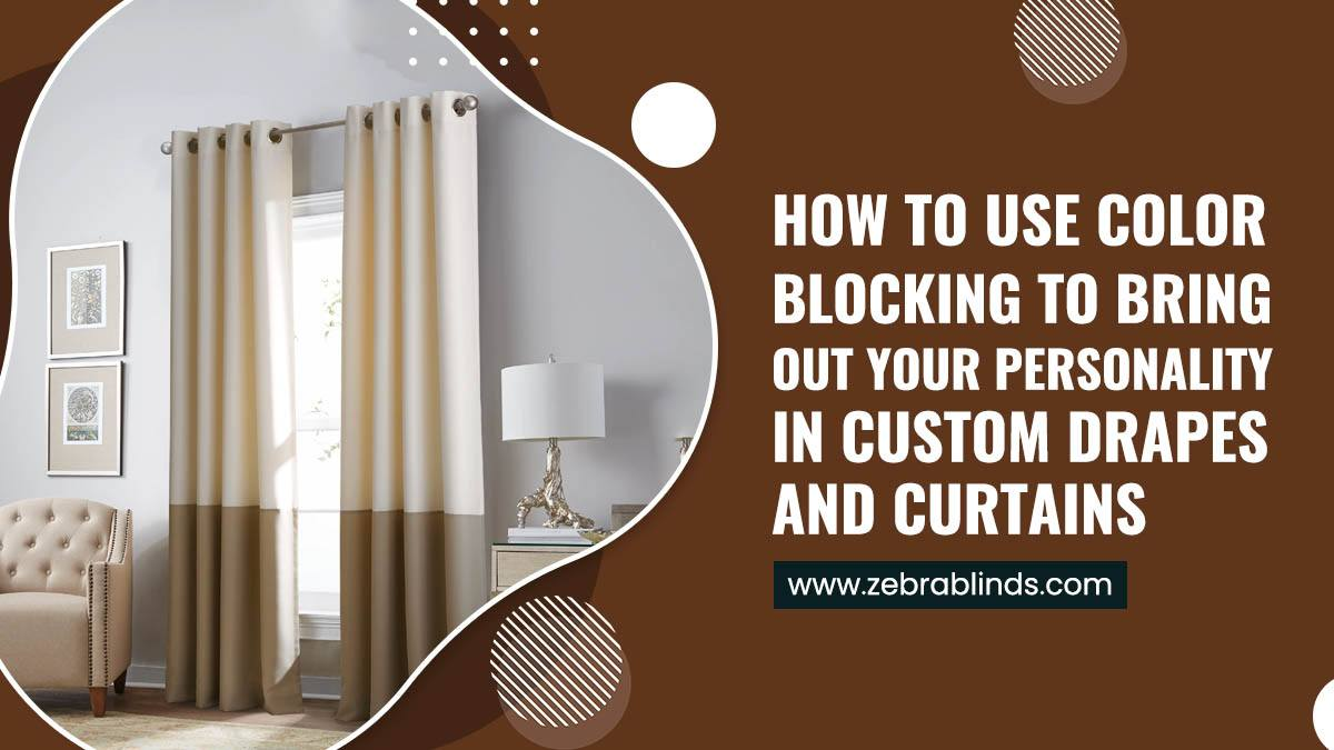 How To Use Color Blocking To Bring Out Your Personality In Custom Drapes and Curtains