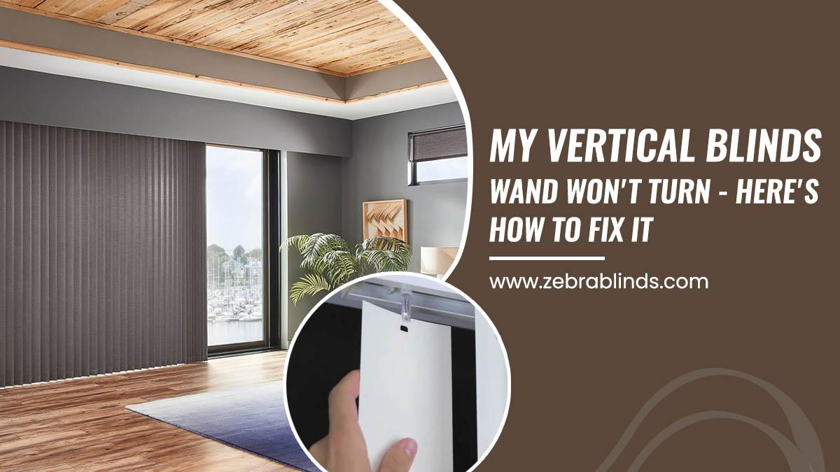 My Vertical Blinds Wand Wont Turn-Heres How To Fix It