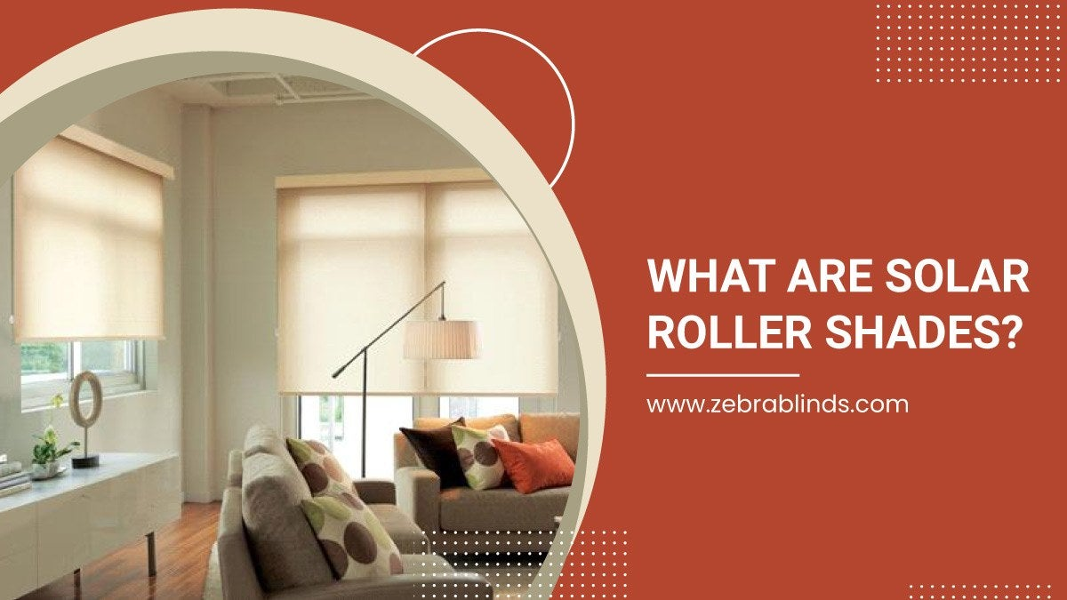 What Are Solar Roller Shades