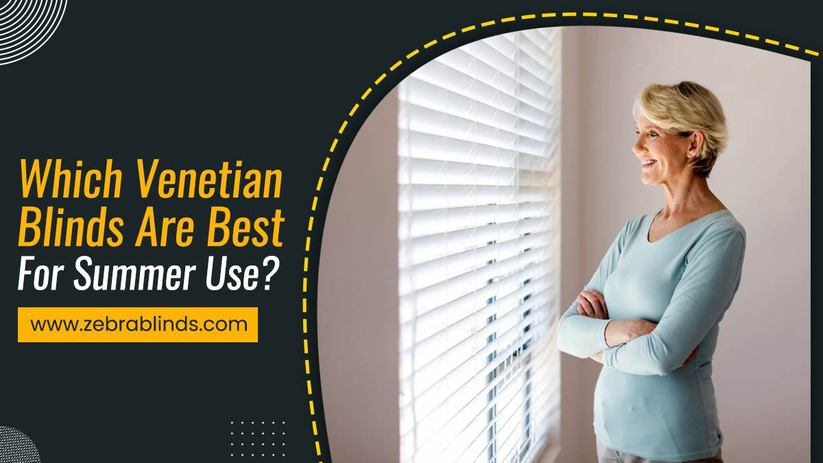 Which Venetian Blinds Are Best For Summer Use
