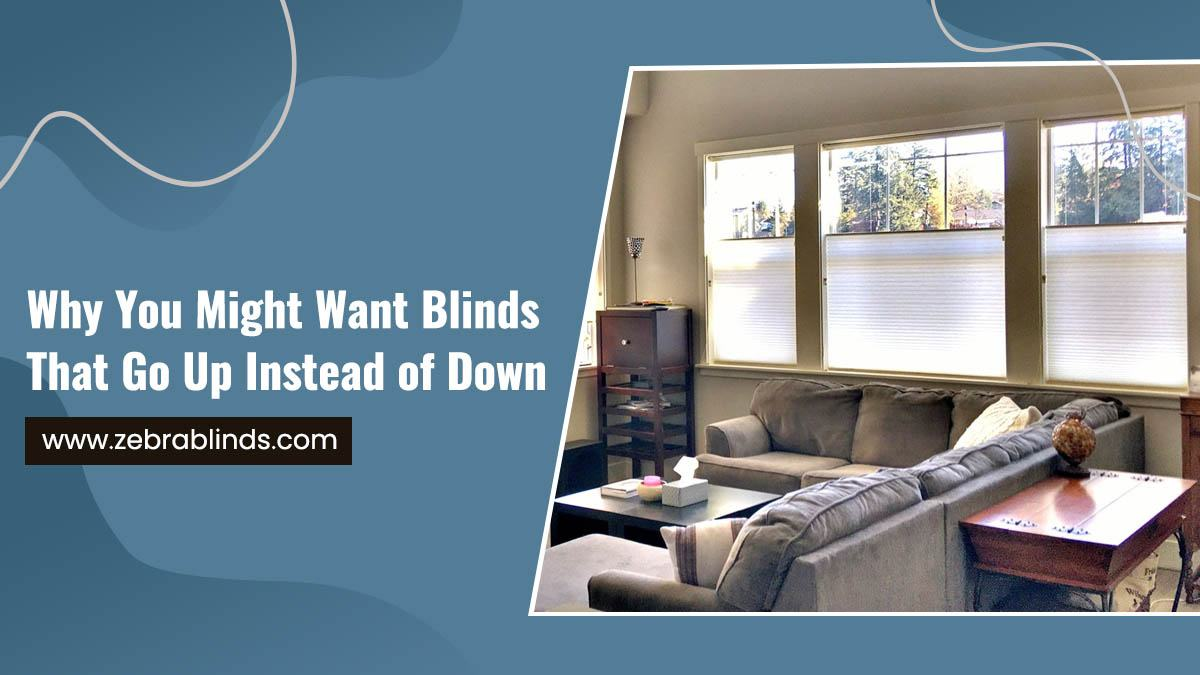 Why You Might Want Blinds That Go Up Instead of Down