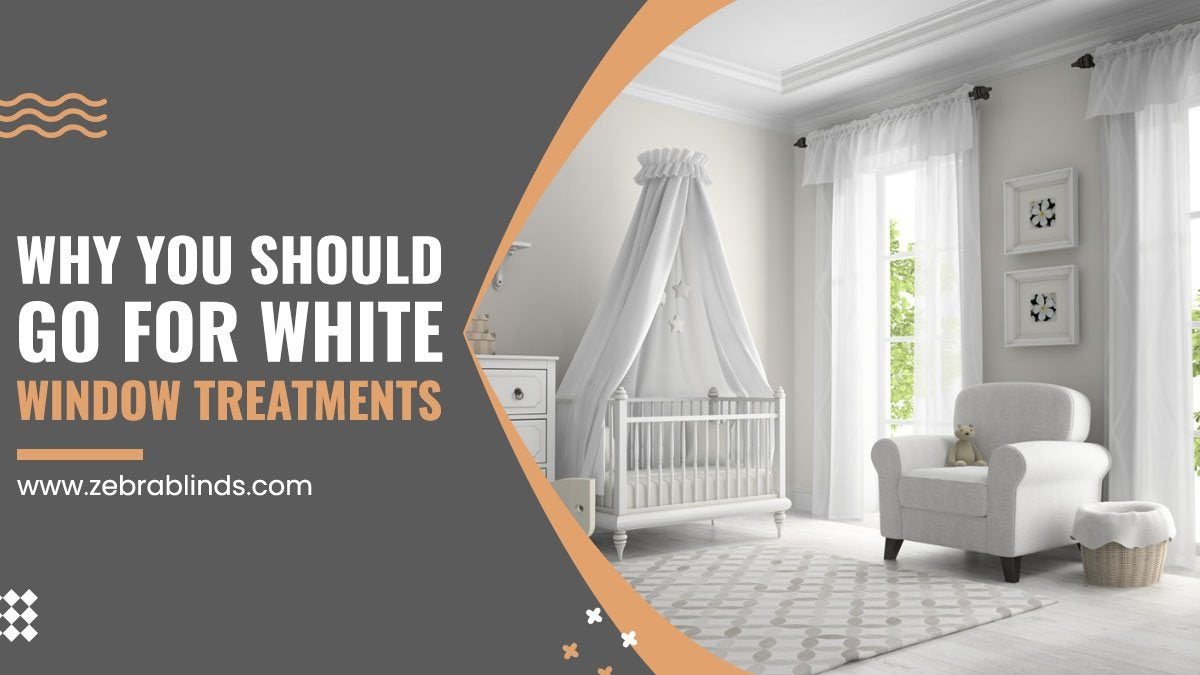 Why You Should Go For White Window Treatments