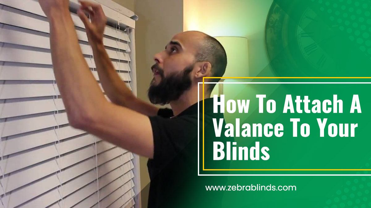 How To Attach Valances to Blinds