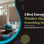 5 Best Energy Efficient Window Shades for A Scorching Summer