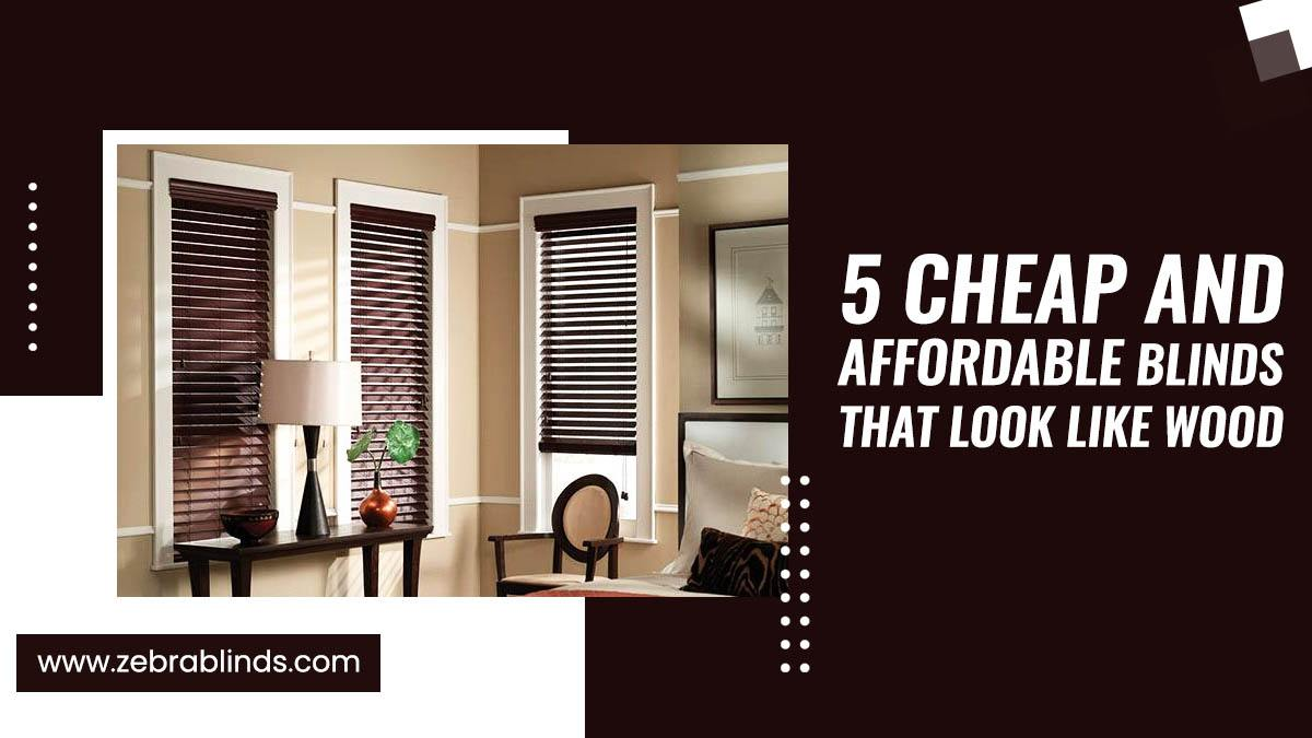 5 Cheap and Affordable Blinds That Look Like Wood